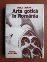 Anticariat: Vasile Dragut - Arta gotica in Romania