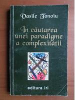 Vasile Tonoiu - In cautarea unei paradigme a complexitatii