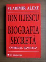 Vladimir Alexe - Ion Iliescu, biografia secreta. Candidatul manciurian