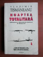 Anticariat: Vladimir Tismaneanu - Noaptea totalitara