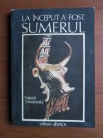Anticariat: Vojtech Zamarovsky - La inceput a fost Sumerul