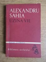 Alexandru Sahia - Uzina vie