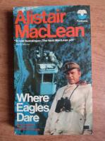 Anticariat: Alistair MacLean - Where eagles dare