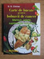 D. D. Chiriac - Carte de bucate pentru bolnavii de cancer