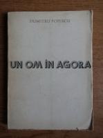 Dumitru Popescu - Un om in Agora