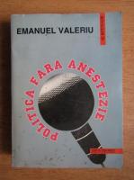 Anticariat: Emanuel Valeriu - Politica fara anestezie