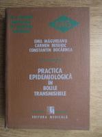Anticariat: Emil Magureanu - Practica epidemiologica in bolile transmisibille
