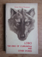 Anticariat: Ernest Seton Thompson - Lobo, the king of Currumpaw and other stories