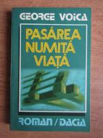 George Voica - Pasarea numita viata