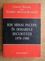 Ion Mihai Pacepa in dosarele securitatii 1978-1980