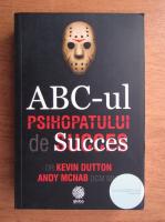 Kevin Dutton - ABC-ul psihopatului de succes