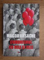 Magda Ursache - Comunismul cu rele si rele