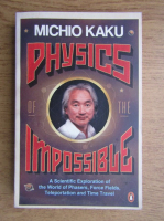 Anticariat: Michio Kaku - Physics of the impossible