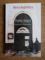Mircea Anghelescu - Poarta neagra. Scriitorii si inchisoarea