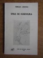 Anticariat: Mircea Cristea - Stele de marmura