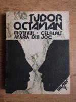 Anticariat: Tudor Octavian - Motivul. Afara din joc. Celalalt