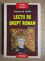 Valerius M. Ciuca - Lectii de drept roman (volumul 3)