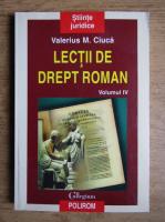 Valerius M. Ciuca - Lectii de drept roman (volumul 4)