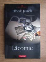 Anticariat: Elfriede Jelinek - Lacomie