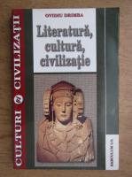 Ovidiu Drimba - Literatura, cultura, civilizatie