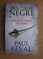 Anticariat: Paul Feval - Fracurile negre. Inghititorul de sabii (volumul 6)