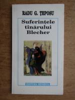 Radu G. Teposu - Suferintele tanarului Blecher