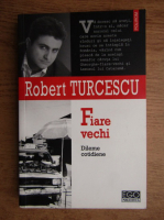 Anticariat: Robert Turcescu - Fiare vechi. Dileme cotidiene