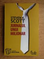 Anticariat: Steven K. Scott - Jurnalul unui milionar. Cum pot oamenii obisnuiti sa obtina succese extraordinare