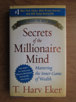 T. Harv Eker - Secret of the millionaire mind. Mastering the inner game of wealth