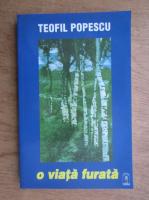 Teofil Popescu - O viata furata