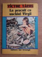 Anticariat: Victor Tarus - La pescuit cu unchiul Virgil