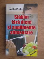 Aleksandr Masalov - Slabim fara diete si suplimente alimentare