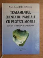 Anticariat: Andrei Ionescu - Tratamentul edentatiei partiale cu proteze mobile