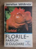 Aurelian Baltaretu - Florile parfum si cristal