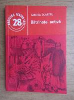 Anticariat: Dumitru Mircea - Batranete activa