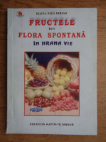 Anticariat: Elena Nita Ibrian - Fructele din flora spontana in hrana vie