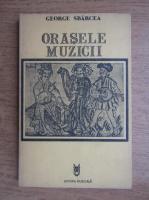 George Sbarcea - Orasele muzicii (volumul 3)
