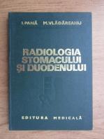 Anticariat: I. Pana - Radiologia stomacului si duodenului