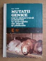 Anticariat: Ioan Vintila - Mutatii genice care determina culoarea la animalele de blana si pielicele