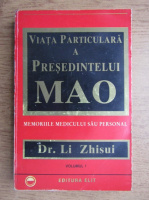 Li Zhisui - Viata particulara a presedintelui Mao (volumul 1)