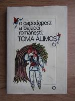 Anticariat: O capodopera a baladei romanesti, Toma Alimos