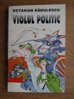 Anticariat: Octavian Radulescu - Violul politic