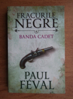 Anticariat: Paul Feval - Fracurile negre. Banda Cadet (volumul 8)