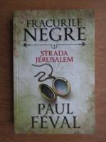 Anticariat: Paul Feval - Fracurile negre. Strada Jerulasem (volumul 3)