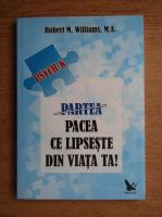 Robert M. Williams - Partea, pacea ce lipseste din viata ta