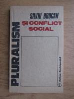 Anticariat: Silviu Brucan - Pluralismul si conflict social