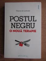 Anticariat: Thierry de Lestrade - Postul negru o noua terapie