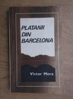 Anticariat: Victor Mora - Platanii din Barcelona