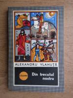 Anticariat: Alexandru Vlahuta - Din trecutul nostru