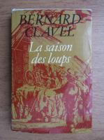 Anticariat: Bernard Clavel - Les colonnes du ciel. La saison des loups